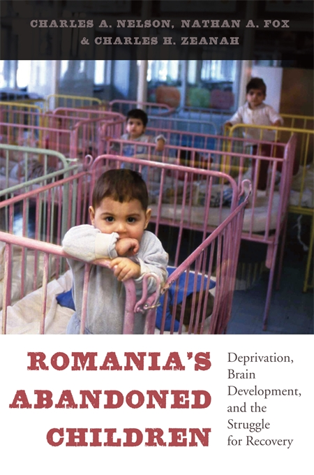 Cover: Romania's Abandoned Children: Deprivation, Brain Development, and the Struggle for Recovery, from Harvard University Press