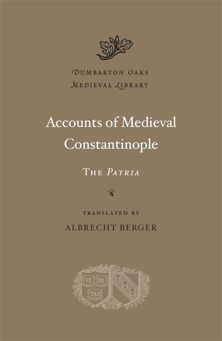Cover: Accounts of Medieval Constantinople: The <i>Patria</i>, from Harvard University Press
