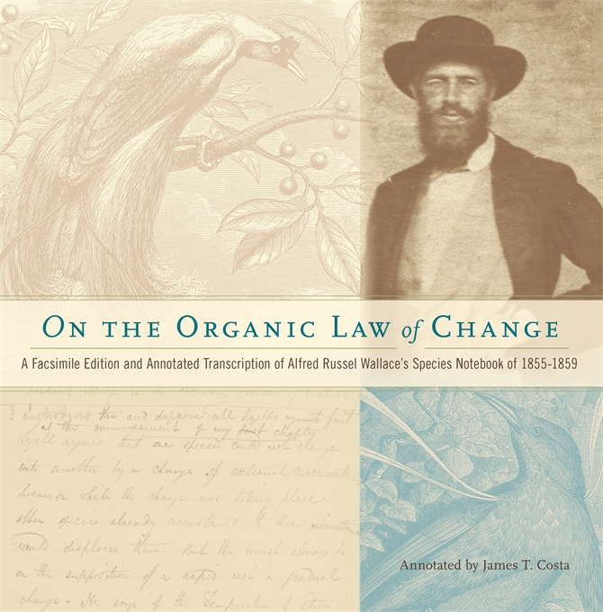 Cover: On the Organic Law of Change: A Facsimile Edition and Annotated Transcription of Alfred Russel Wallace's Species Notebook of 1855-1859, from Harvard University Press