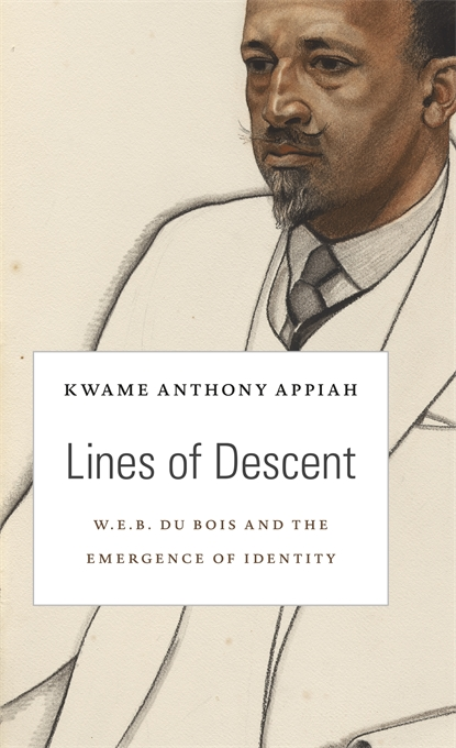 Cover: Lines of Descent: W. E. B. Du Bois and the Emergence of Identity, by Kwame Anthony Appiah, from Harvard University Press