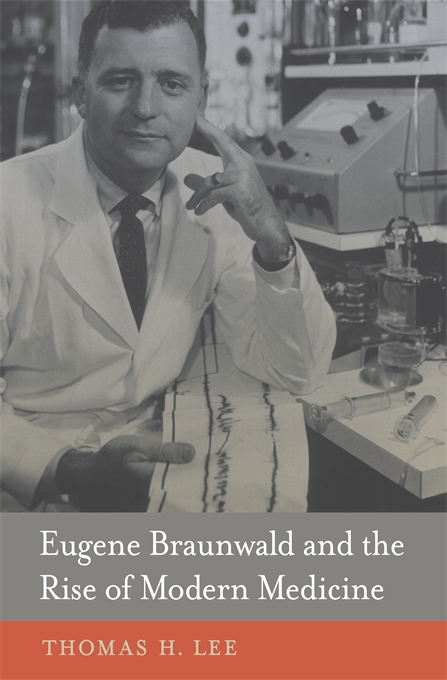 Cover: Eugene Braunwald and the Rise of Modern Medicine, from Harvard University Press
