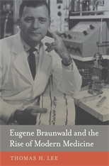 Cover: Eugene Braunwald and the Rise of Modern Medicine in HARDCOVER