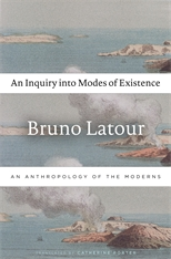Cover: An Inquiry into Modes of Existence: An Anthropology of the Moderns, by Bruno Latour, translated by Catherine Porter, from Harvard University Press