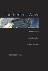 Cover: The Perfect Wave: With Neutrinos at the Boundary of Space and Time, by Heinrich Päs, from Harvard University Press
