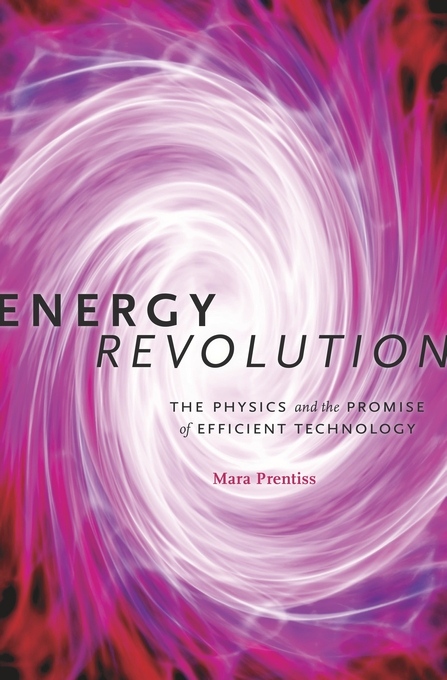 Cover: Energy Revolution: The Physics and the Promise of Efficient Technology, from Harvard University Press
