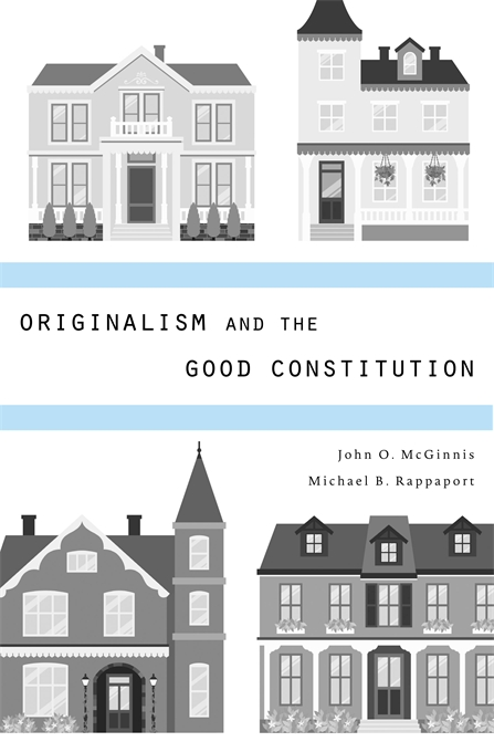 Cover: Originalism and the Good Constitution, from Harvard University Press