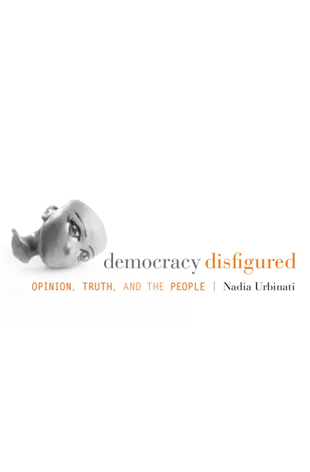 Cover: Democracy Disfigured: Opinion, Truth, and the People, from Harvard University Press