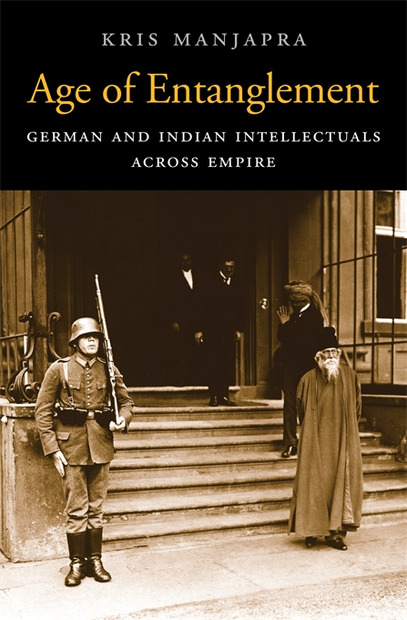 Cover: Age of Entanglement: German and Indian Intellectuals across Empire, from Harvard University Press