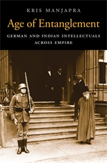 Cover: Age of Entanglement: German and Indian Intellectuals across Empire, by Kris Manjapra, from Harvard University Press