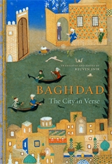 Cover: Baghdad: The City in Verse, edited and translated by Reuven Snir, with a Foreword by Roger Allen and an Afterword by Abdul Kader El Janabi, from Harvard University Press