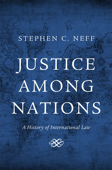 Cover: Justice among Nations: A History of International Law, from Harvard University Press