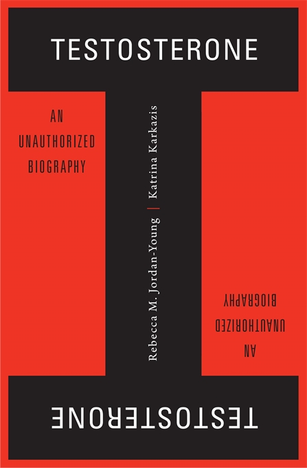 Cover: Testosterone: An Unauthorized Biography, from Harvard University Press