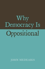 Cover: Why Democracy Is Oppositional, by John Medearis, from Harvard University Press