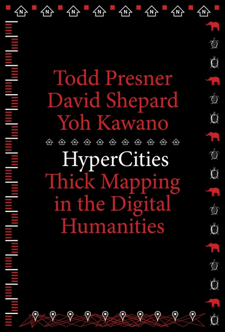 Cover: HyperCities: Thick Mapping in the Digital Humanities, from Harvard University Press