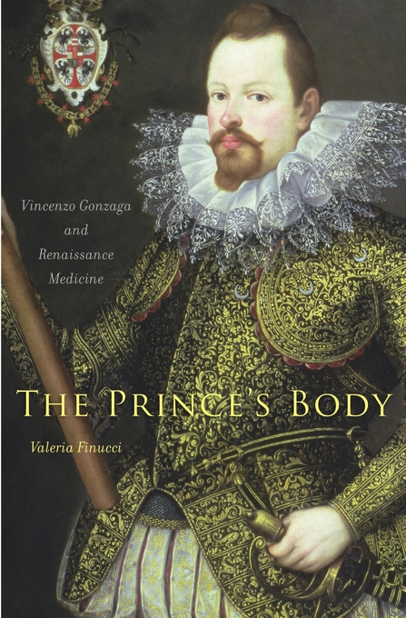 Cover: The Prince's Body: Vincenzo Gonzaga and Renaissance Medicine, from Harvard University Press