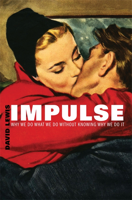 Cover: Impulse: Why We Do What We Do Without Knowing Why We Do It, from Harvard University Press