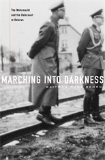 Cover: Marching into Darkness: The Wehrmacht and the Holocaust in Belarus