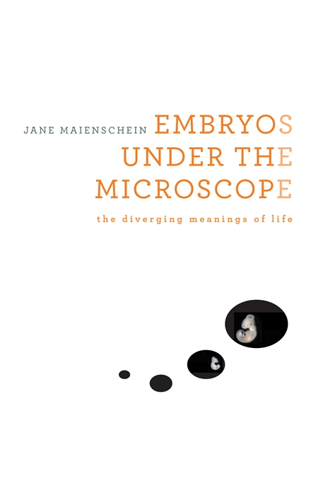 Cover: Embryos under the Microscope: The Diverging Meanings of Life, from Harvard University Press