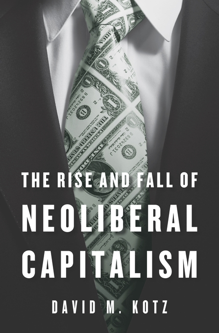 Cover: The Rise and Fall of Neoliberal Capitalism, from Harvard University Press