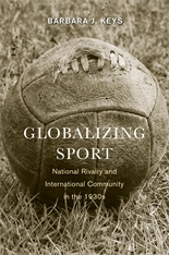 Cover: Globalizing Sport: National Rivalry and International Community in the 1930s