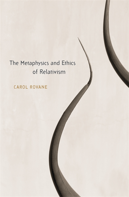 Cover: The Metaphysics and Ethics of Relativism, from Harvard University Press