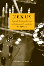 Cover: Nexus: Strategic Communications and American Security in World War I