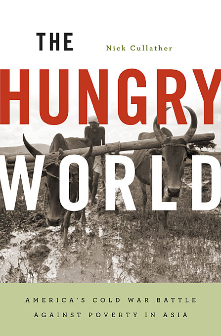 Cover: The Hungry World: America's Cold War Battle against Poverty in Asia, from Harvard University Press