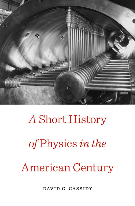 Cover: A Short History of Physics in the American Century, from Harvard University Press