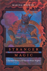 Cover: Stranger Magic: Charmed States and the Arabian Nights, by Marina Warner, from Harvard University Press