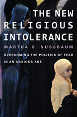 Cover: The New Religious Intolerance: Overcoming the Politics of Fear in an Anxious Age, by Martha C. Nussbaum, from Harvard University Press
