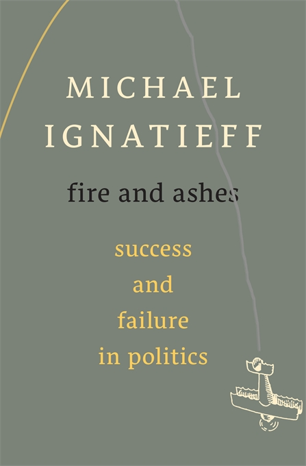 Cover: Fire and Ashes: Success and Failure in Politics, from Harvard University Press