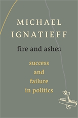 Cover: Fire and Ashes: Success and Failure in Politics, by Michael Ignatieff, from Harvard University Press