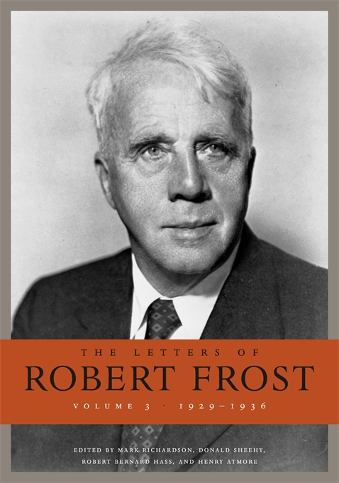 Cover: The Letters of Robert Frost, Volume 3: 1929–1936, by Robert Frost, edited by Mark Richardson, Donald Sheehy, Robert Bernard Hass, and Henry Atmore, from Harvard University Press