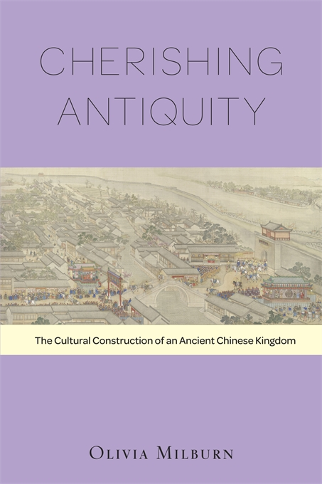 Cover: Cherishing Antiquity: The Cultural Construction of an Ancient Chinese Kingdom, from Harvard University Press