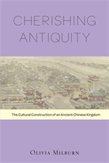 Cover: Cherishing Antiquity: The Cultural Construction of an Ancient Chinese Kingdom