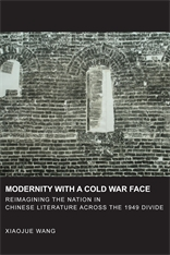 Cover: Modernity with a Cold War Face: Reimagining the Nation in Chinese Literature across the 1949 Divide