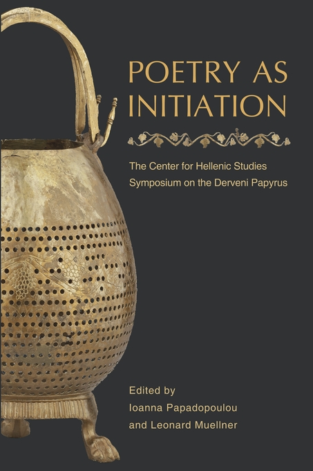 Cover: Poetry as Initiation: The Center for Hellenic Studies Symposium on the Derveni Papyrus, from Harvard University Press
