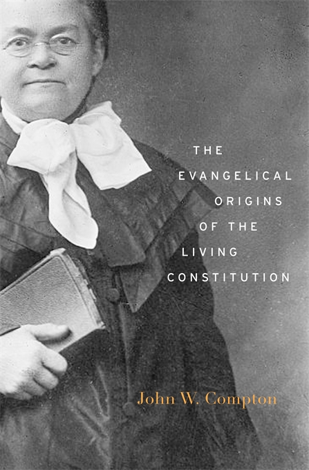 Cover: The Evangelical Origins of the Living Constitution, from Harvard University Press
