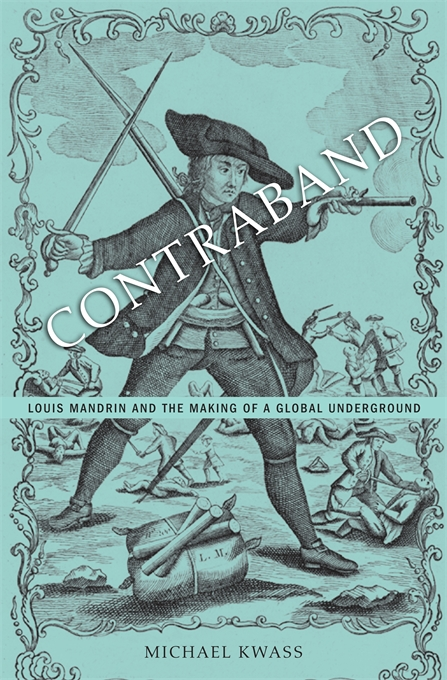 Cover: Contraband: Louis Mandrin and the Making of a Global Underground, from Harvard University Press