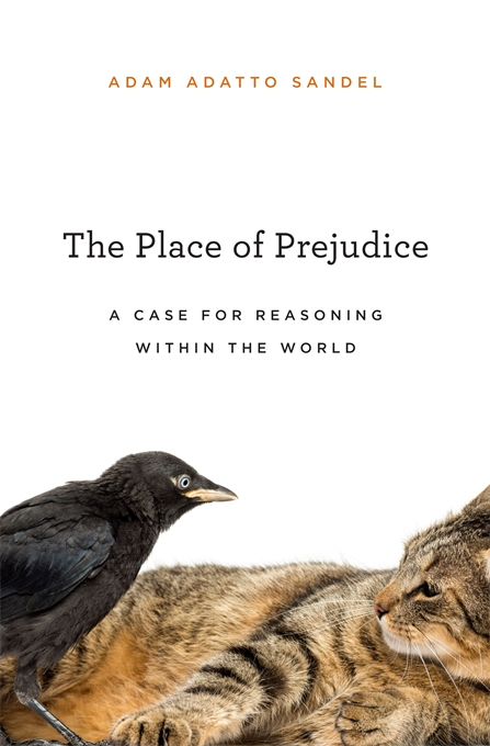 Cover: The Place of Prejudice: A Case for Reasoning within the World, from Harvard University Press