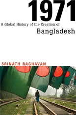 Cover: 1971: A Global History of the Creation of Bangladesh, by Srinath Raghavan, from Harvard University Press