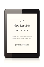 Cover: A New Republic of Letters: Memory and Scholarship in the Age of Digital Reproduction