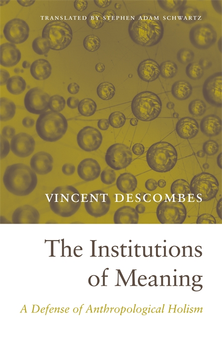 Cover: The Institutions of Meaning: A Defense of Anthropological Holism, from Harvard University Press