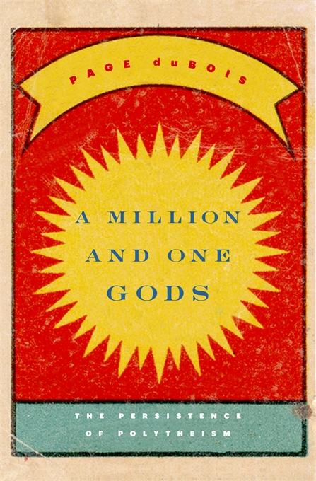 Cover: A Million and One Gods: The Persistence of Polytheism, from Harvard University Press