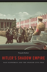 Cover: Hitler's Shadow Empire: Nazi Economics and the Spanish Civil War
