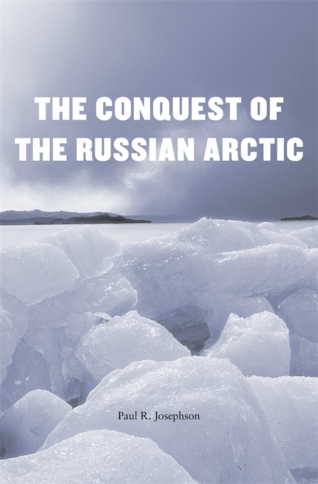 Cover: The Conquest of the Russian Arctic, from Harvard University Press