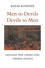 Cover: Men to Devils, Devils to Men: Japanese War Crimes and Chinese Justice, by Barak Kushner, from Harvard University Press