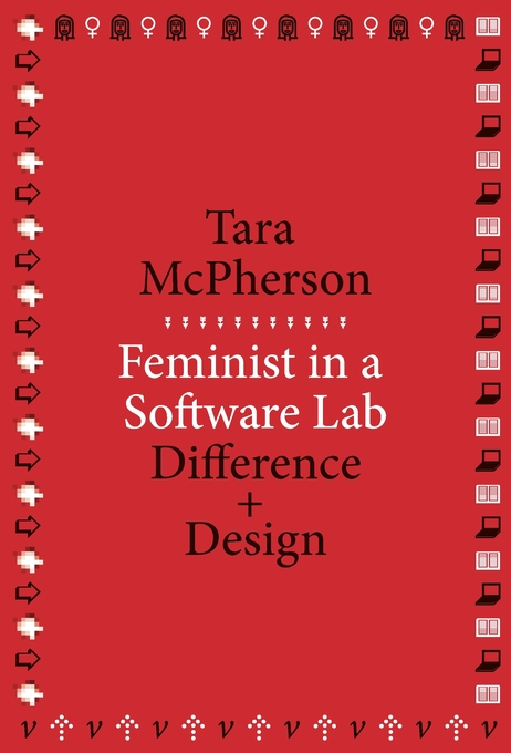 Cover: Feminist in a Software Lab: Difference + Design, from Harvard University Press