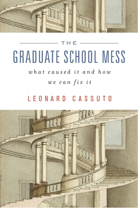 Cover: The Graduate School Mess: What Caused It and How We Can Fix It, from Harvard University Press