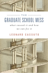 Cover: The Graduate School Mess: What Caused It and How We Can Fix It, by Leonard Cassuto, from Harvard University Press